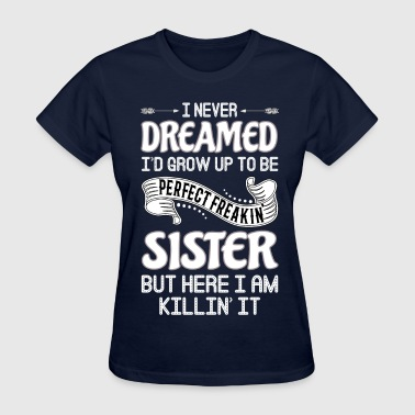 Perfect Freakin' Sister - Women's T-Shirt