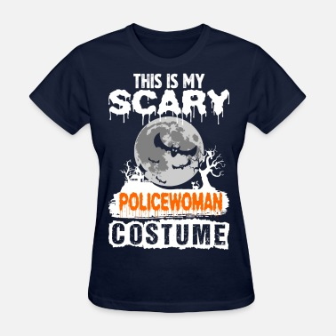 Policewoman This is my Scary Policewoman Costume - Women's T-Shirt