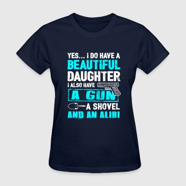 A Beautiful Daughter, A Gun, A Shovel And An Alibi - Women's T-Shirt