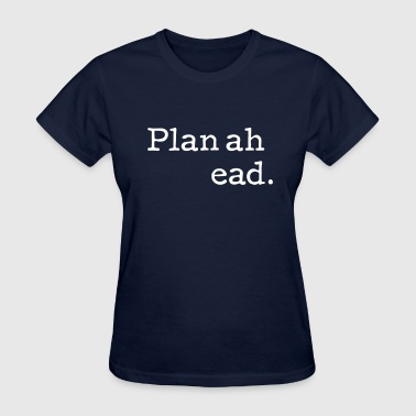 Plan ahead - Women's T-Shirt