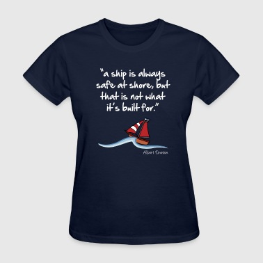 A ship is always safe at shore - Women's T-Shirt