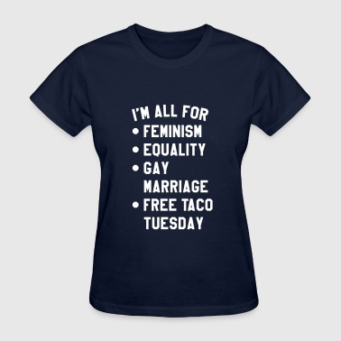 I'm all for feminism equality gay marriage - Women's T-Shirt