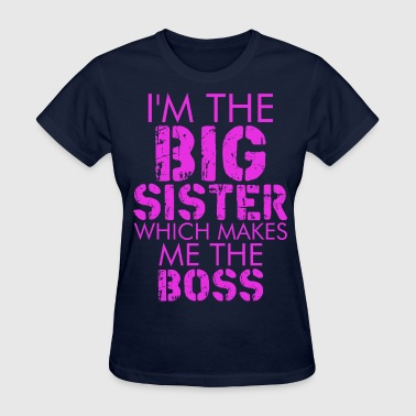 I Am The Big Sister Which Makes Me The Boss - Women's T-Shirt