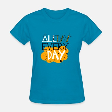 All Day Everyday All day everyday - Women's T-Shirt
