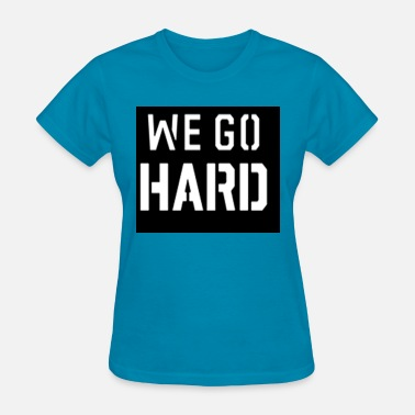 We Rock Hard WE GO HARD (WHITE PRINT) - Women's T-Shirt