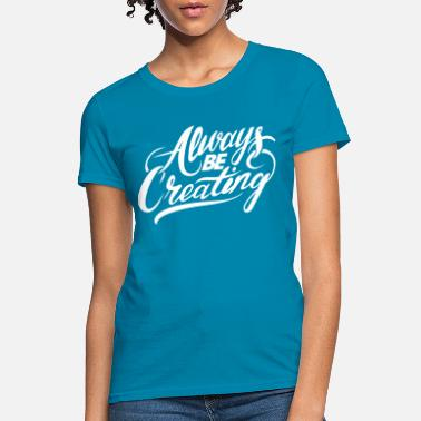 ABC-Always Be Creating - Women's T-Shirt