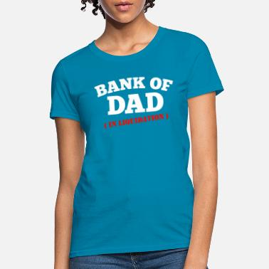 Bank BANK OF DAD - Women's T-Shirt