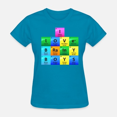 I Love Brainy Boys Periodic Table Of Elements Gift - Women's T-Shirt