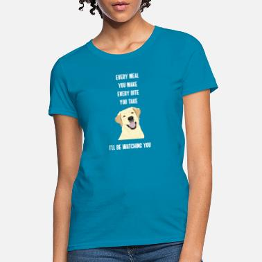 Cooking Funny Dog Watching You Eat Every Meal Every Bite - Women's T-Shirt