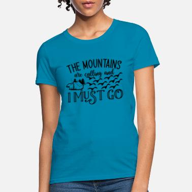 Wood the mountains are calling and i must go - Women's T-Shirt