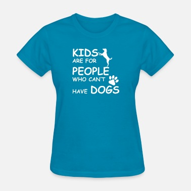 Pawprint Kids kids are for people who cant have dogs - Women's T-Shirt