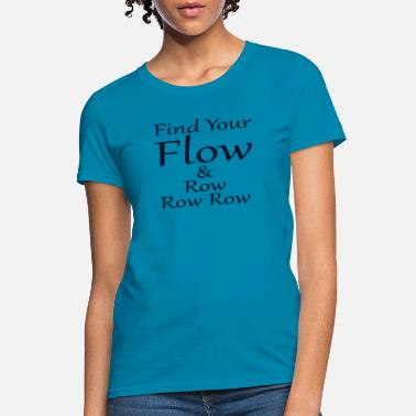 Little Find Your Flow & Row Row Row - Women's T-Shirt