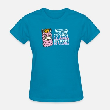 Llama Quote Llama - Women's T-Shirt