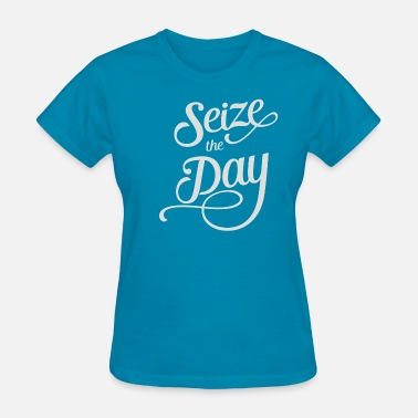 Seize Seize the Day - Women's T-Shirt