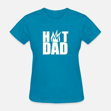 Hot Dad Hot Dad - Women's T-Shirt