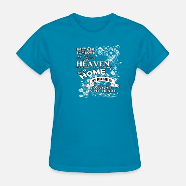 Daughter In Heaven Daughter heaven in my home white - Women's T-Shirt