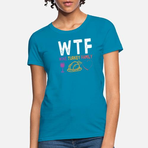 b7085587 Wine Glass T-Shirts - WTF Wine Turkey Family Shirt Funny Thanksgiving -  Women's T. Do you want to edit the design?