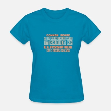 No Common Sense Common sense - Women's T-Shirt