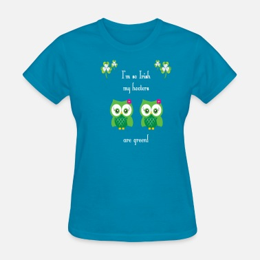 Hooters Sayings I m so Irish my hooters are green Funny Gift Irish - Women's T-Shirt