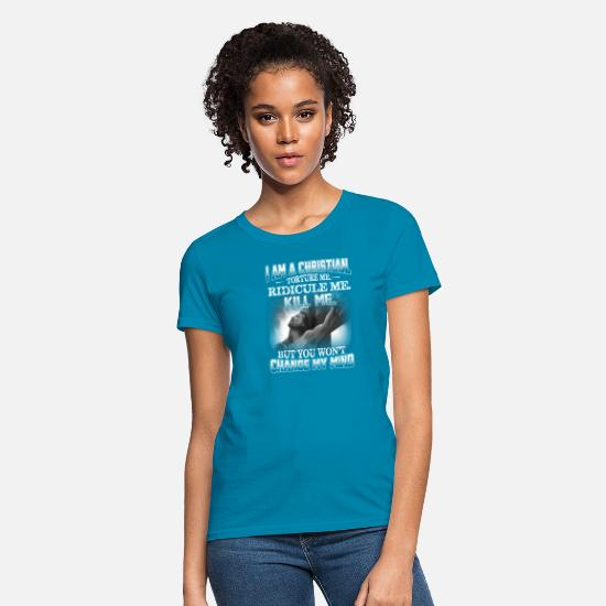 Bible T-Shirts - I'm Christian Torture Me Ridicule Me Kill Me But Y - Women's T-Shirt turquoise