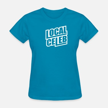 Celeb Local Celeb - Women's T-Shirt