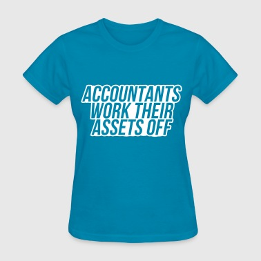 Accountants Work Their Assets Off - Women's T-Shirt