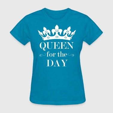 Queen For The Day - Women's T-Shirt