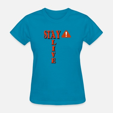 Stay Alive Stay Alert Stay Alive  - Women's T-Shirt