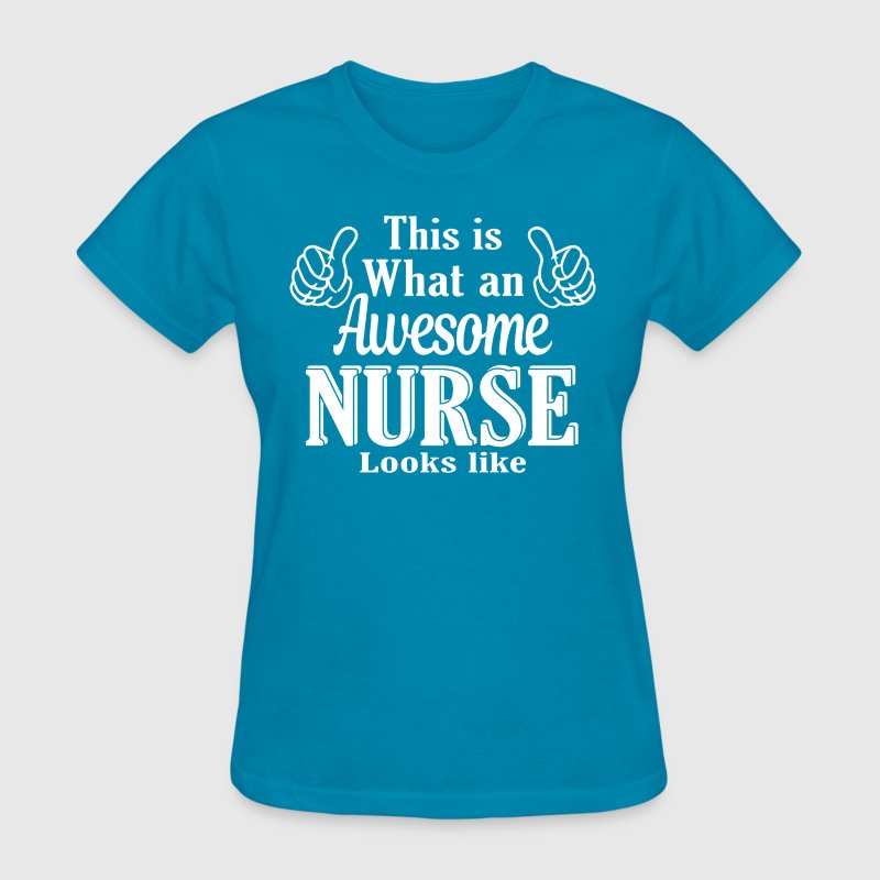This is what an awesome Nurse looks like  - Women's T-Shirt