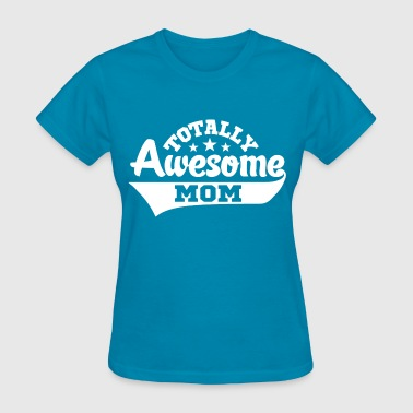 Totally Awesome Mom - Women's T-Shirt