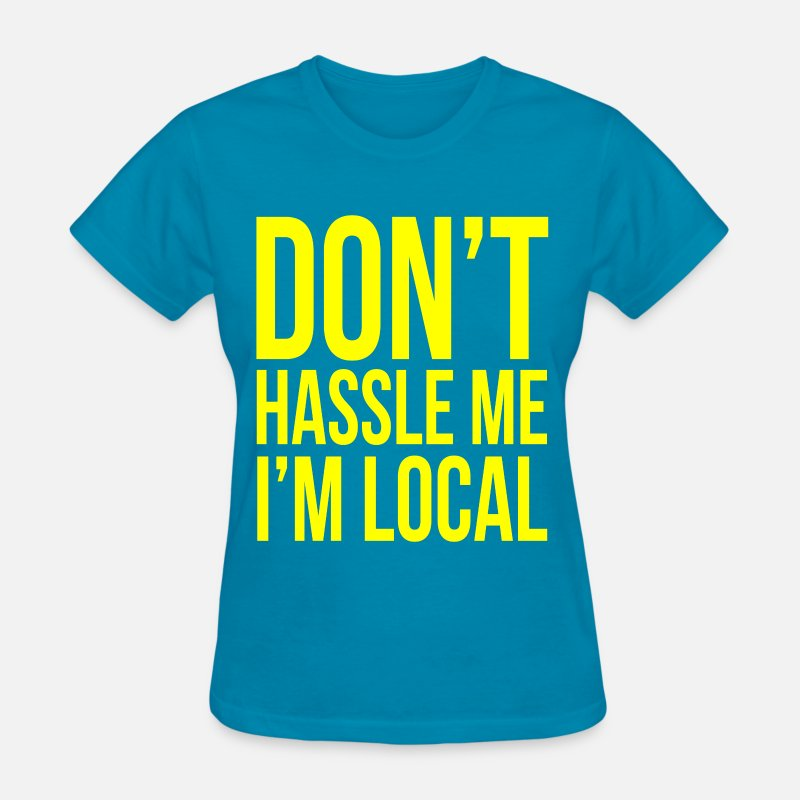 Camp T-Shirts - Don't hassle me I'm local - Women's T-Shirt turquoise