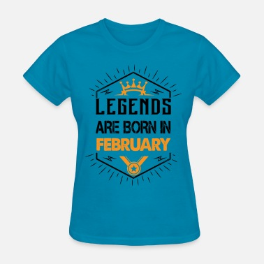 Born In February Legends are born in February - Women's T-Shirt