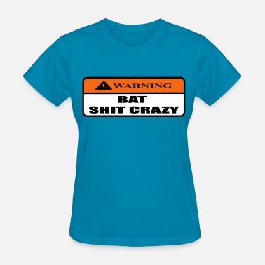 Bat Shit Crazy bat shit crazy - Women's T-Shirt