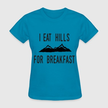 I Eat Hills For Breakfast - Women's T-Shirt