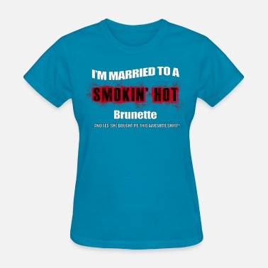 Smokin Funny Married Smokin' Hot Brunette Funny - Women's T-Shirt