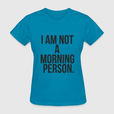 I AM NOT A MORNING PERSON CRYSTALLIZED - Women's T-Shirt