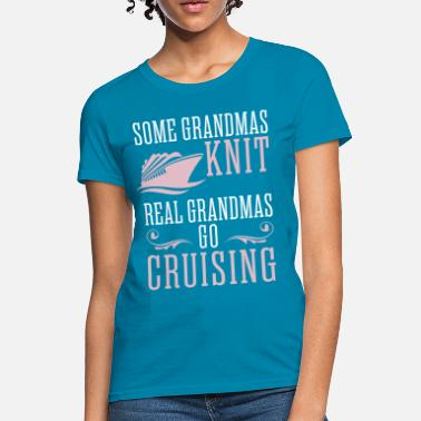 Grandmas Some Grandmas Knit Real Grandmas Go Cruising - Women's T-Shirt