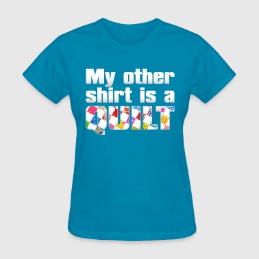 My other shirt is a quilt (Digital) - Women's T-Shirt