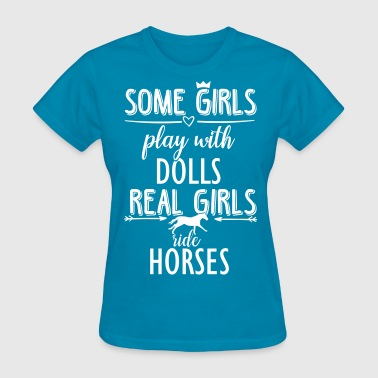 Some Girls play with Dolls -- ride Horses - Women's T-Shirt