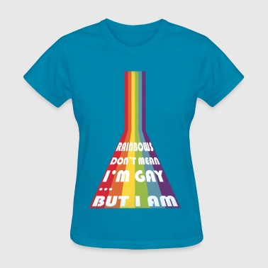 Rainbows don't mean I'm gay but I am Funny LGBT - Women's T-Shirt
