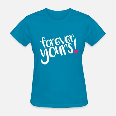 Yours forever yours! - Women's T-Shirt