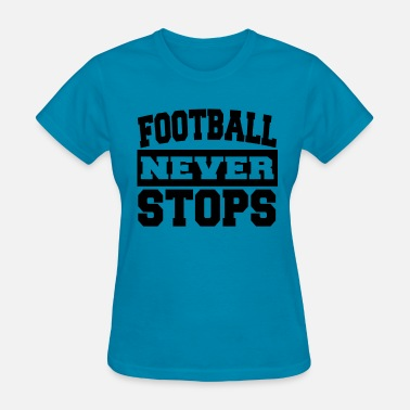 Football Never Stop Football Never Stops Funny Football Fan Sports - Women's T-Shirt
