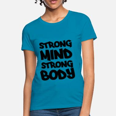 Strong Mind Strong Body Strong mind, strong body - Women's T-Shirt