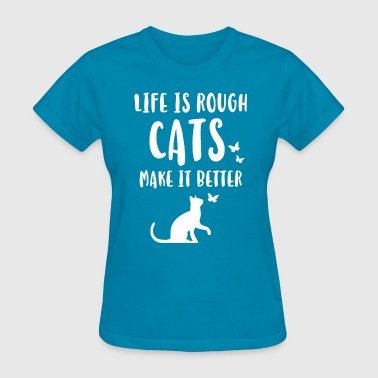 Life Is Rough Cats - Women's T-Shirt