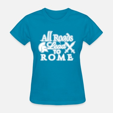 All Roads Lead To Rome - Women's T-Shirt