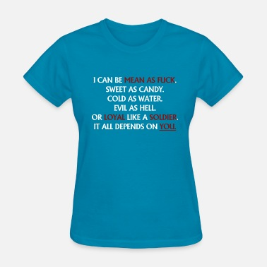 Fuck Soldiers I can be mean as fuck. - Women's T-Shirt
