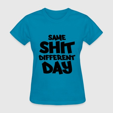 Shit Day Same shit - different day - Women's T-Shirt