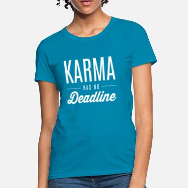 Deadline Karma Has no deadline - Women's T-Shirt