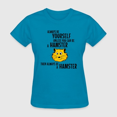always hamster - Women's T-Shirt