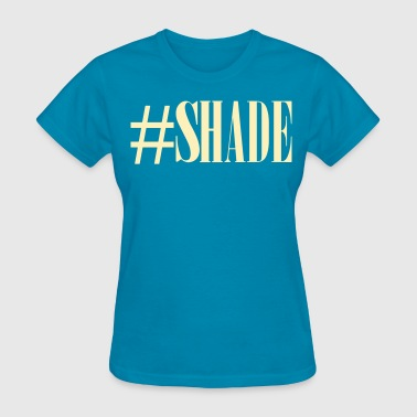 Thirst #SHADE - Women's T-Shirt